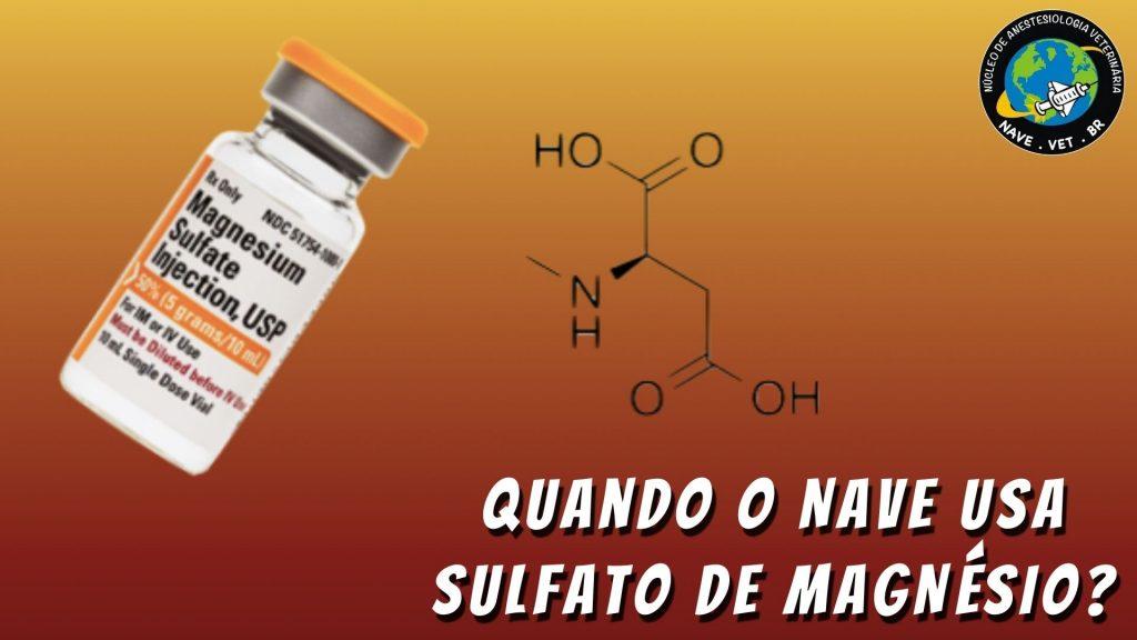 Quando o NAVE usa sulfato de magnésio?